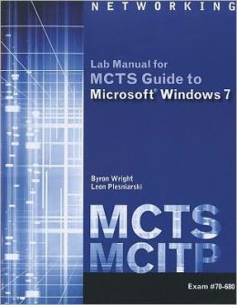 MCTS Lab Manual for Wright/Plesniarski's MCTS Guide to Microsoft Windows 7 (Exam # 70-680)
