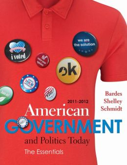 American Government and Politics Today: The Essentials 2011 - 2012 Edition