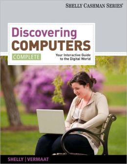 Discovering Computers Complete: Your Interactive Guide to the Digital World