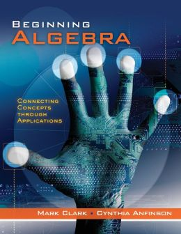 Cengage Advantage Books: Beginning Algebra: Connecting Concepts through Applications