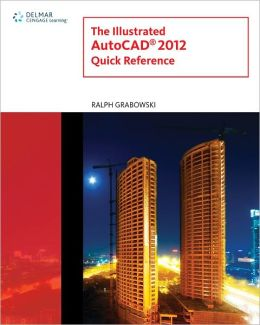 The Illustrated AutoCAD 2012 Quick Reference Guide