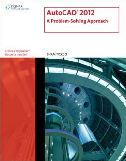 AutoCAD 2012: A Problem-Solving Approach