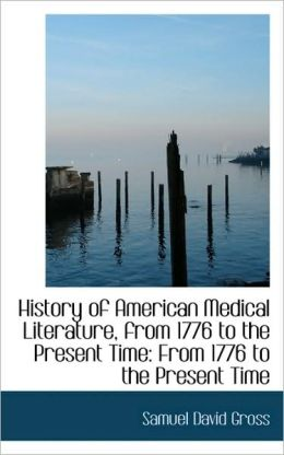 History Of American Medical Literature, From 1776 To The Present Time