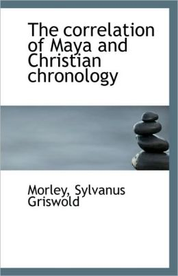 The Correlation Of Maya And Christian Chronology
