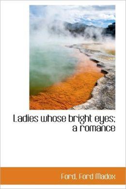 Ladies Whose Bright Eyes: A Romance