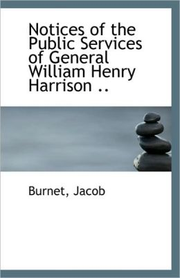 Notices Of The Public Services Of General William Henry Harrison ..