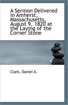 A Sermon Delivered In Amherst, Massachusetts, August 9, 1820 At The Laying Of The Corner Stone