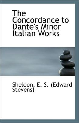 The Concordance To Dante's Minor Italian Works