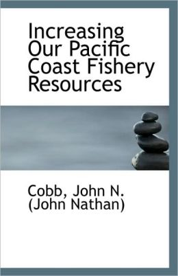 Increasing Our Pacific Coast Fishery Resources
