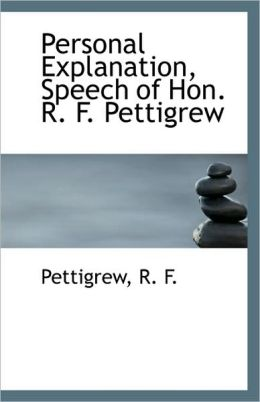 Personal Explanation, Speech Of Hon. R. F. Pettigrew