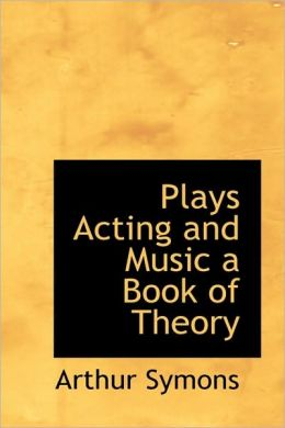 Plays Acting And Music A Book Of Theory