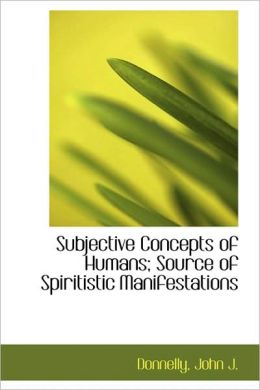 Subjective Concepts Of Humans; Source Of Spiritistic Manifestations