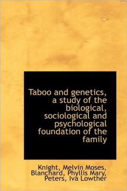 Taboo And Genetics, A Study Of The Biological, Sociological And Psychological Foundation Of The Fami