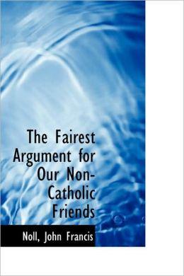 The Fairest Argument For Our Non-Catholic Friends