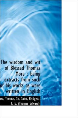 The Wisdom And Wit Of Blessed Thomas More