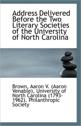 Address Delivered Before The Two Literary Societies Of The University Of North Carolina