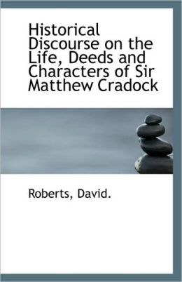 Historical Discourse On The Life, Deeds And Characters Of Sir Matthew Cradock
