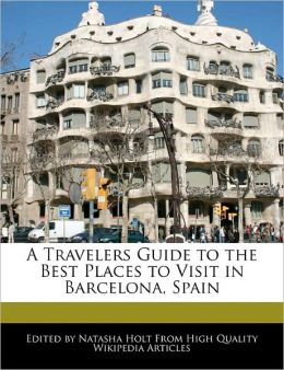 A Travelers Guide To The Best Places To Visit In Barcelona, Spain