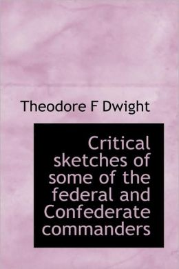 Critical Sketches Of Some Of The Federal And Confederate Commanders