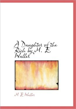 A Daughter Of The Rich By M. E. Waller