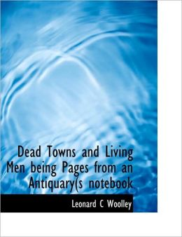 Dead Towns And Living Men Being Pages From An Antiquary(S Notebook