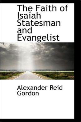 The Faith Of Isaiah Statesman And Evangelist