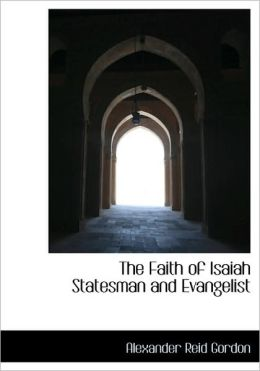 The Faith Of Isaiah Statesman And Evangelist