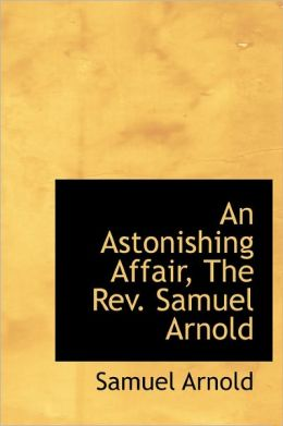 An Astonishing Affair, The Rev. Samuel Arnold
