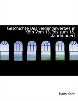 Geschichte Des Seidengewerbes In K Ln Vom 13. Bis Zum 18. Jahrhundert