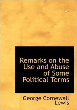 Remarks On The Use And Abuse Of Some Political Terms
