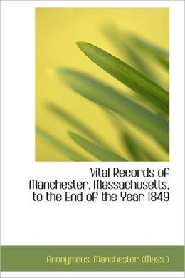Vital Records Of Manchester, Massachusetts, To The End Of The Year 1849