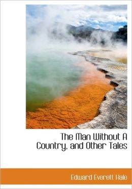 The Man Without A Country, And Other Tales