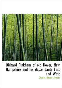 Richard Pinkham Of Old Dover, New Hampshire And His Descendants East And West