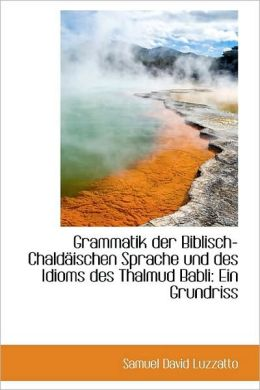 Grammatik Der Biblisch-Chaldaischen Sprache Und Des Idioms Des Thalmud Babli