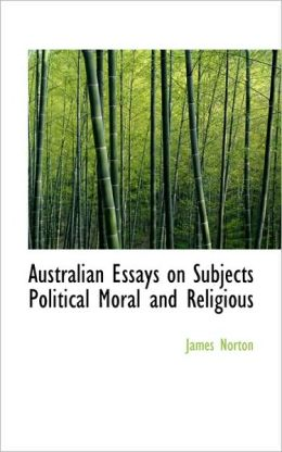 Australian Essays On Subjects Political Moral And Religious