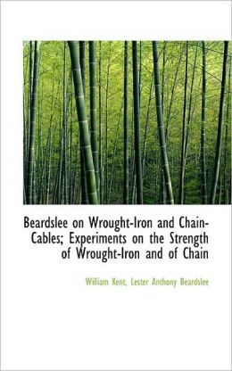 Beardslee On Wrought-Iron And Chain-Cables; Experiments On The Strength Of Wrought-Iron And Of Chain