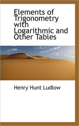 Elements Of Trigonometry With Logarithmic And Other Tables