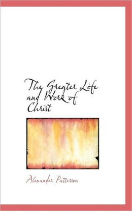 The Greater Life And Work Of Christ