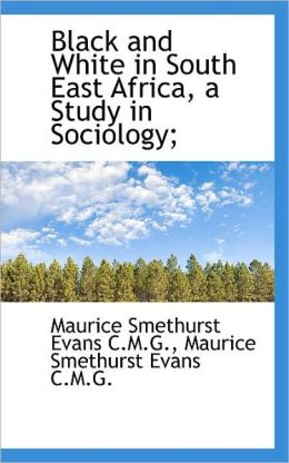 Black And White In South East Africa, A Study In Sociology;