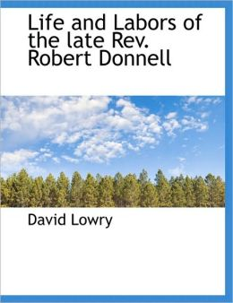 Life And Labors Of The Late Rev. Robert Donnell