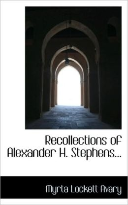 Recollections Of Alexander H. Stephens...