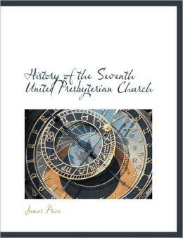 History Of The Seventh United Presbyterian Church