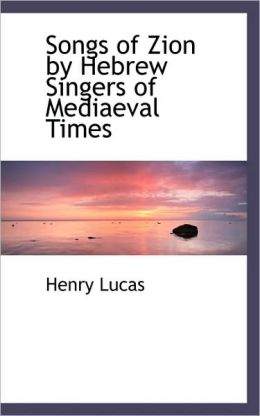 Songs Of Zion By Hebrew Singers Of Mediaeval Times