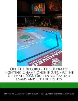 Off The Record - The Ultimate Fighting Championship (Ufc) 92 The Ultimate 2008, Griffin Vs. Rashad Evans And Other Fights
