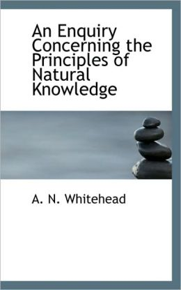 An Enquiry Concerning The Principles Of Natural Knowledge