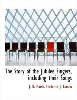 The Story Of The Jubilee Singers, Including Their Songs
