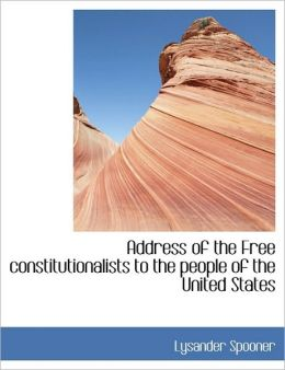 Address Of The Free Constitutionalists To The People Of The United States