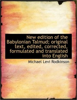 New Edition Of The Babylonian Talmud; Original Text, Edited, Corrected, Formulated And Translated In