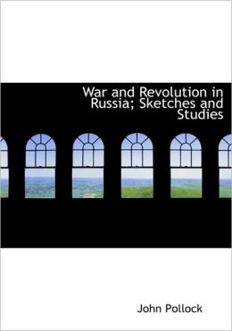 War And Revolution In Russia; Sketches And Studies