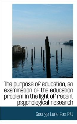 The Purpose Of Education, An Examination Of The Education Problem In The Light Of Recent Psychologic